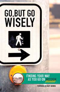 Go, But Go WISELY: Finding Your Way as You Go on Mission (last 2 copies)